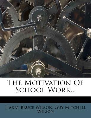 The Motivation of School Work (Paperback): Harry Bruce Wilson