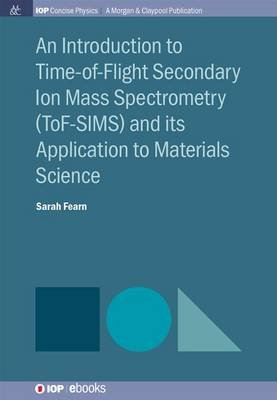 An Introduction to Time-Of-Flight Secondary Ion Mass Spectrometry (Tof-Sims) and Its Application to Materials Science...