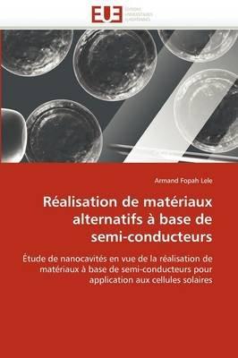Realisation de Materiaux Alternatifs a Base de Semi-Conducteurs (French, Paperback): Lele-A