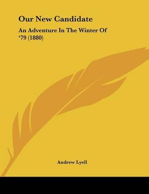Our New Candidate - An Adventure in the Winter of '79 (1880) (Paperback): Andrew Lyell