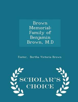 Brown Memorial - Family of Benjamin Brown, M.D - Scholar's Choice Edition (Paperback): Foster Bertha Victoria Brown