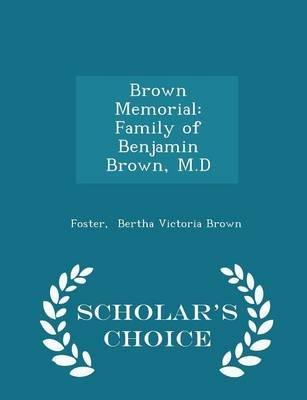 Brown Memorial - Family of Benjamin Brown, M.D - Scholar's Choice Edition (Paperback): Foster Bertha Victoria Brown