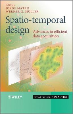 Spatio-temporal Design - Advances in Efficient Data Acquisition (Electronic book text, 1st edition): Jorge Mateu, Werner G....
