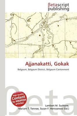 Ajjanakatti, Gokak (Paperback): Lambert M. Surhone, Mariam T. Tennoe, Susan F. Henssonow