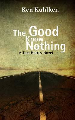 The Good Know Nothing (Paperback): Ken Kuhlken