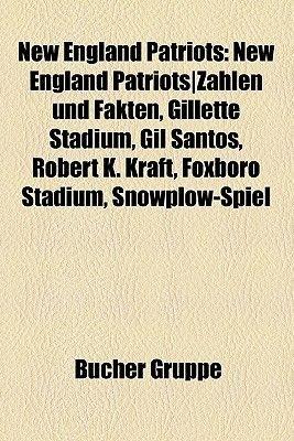 New England Patriots - New England Patriotszahlen Und Fakten, Gillette Stadium, Gil Santos, Robert K. Kraft, Foxboro Stadium,...