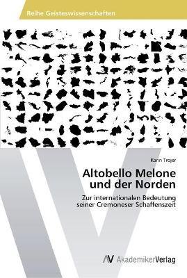 Altobello Melone Und Der Norden (German, Paperback): Trojer Karin