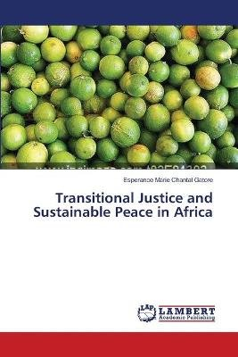 Transitional Justice and Sustainable Peace in Africa (Paperback): Gatore Esperance Marie Chantal