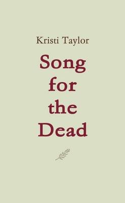Song for the Dead (Paperback): Kristi Taylor