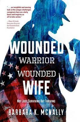 Wounded Warrior, Wounded Wife - Not Just Surviving But Thriving (Electronic book text): Barbara K McNally