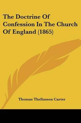 The Doctrine of Confession in the Church of England (1865) (Paperback): Thomas Thellusson Carter