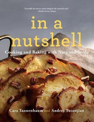In a Nutshell - Cooking and Baking with Nuts and Seeds (Paperback): Cara Tannenbaum, Andrea Tutunjian