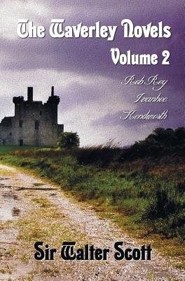 The Waverley Novels, Volume 2, Including (complete and Unabridged) - Rob Roy, Ivanhoe and Kenilworth (Hardcover): Sir Walter...