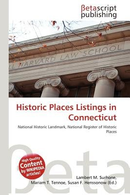 Historic Places Listings in Connecticut (Paperback): Lambert M. Surhone, Mariam T. Tennoe, Susan F. Henssonow
