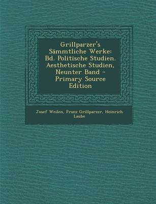 Grillparzer's Sammtliche Werke - Bd. Politische Studien. Aesthetische Studien, Neunter Band (German, Paperback): Josef...