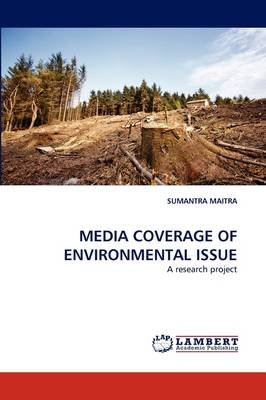 Media Coverage of Environmental Issue (Paperback): Sumantra Maitra