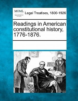 Readings in American Constitutional History, 1776-1876. (Paperback): Multiple Contributors, See Notes Multiple Contributors