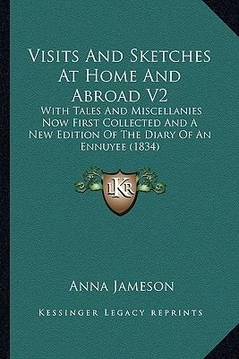 Visits and Sketches at Home and Abroad V2 - With Tales and Miscellanies Now First Collected and a New Edition of the Diary of...
