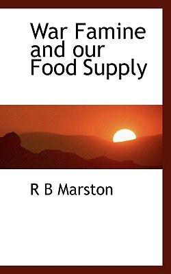 War Famine and Our Food Supply (Paperback): R. B. Marston