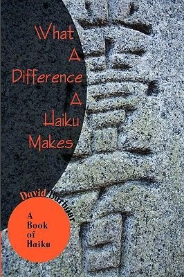 What A Difference A Haiku Makes - A Book of Haiku (Hardcover): David Barbour