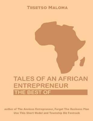 Tales of an African Entrepreneur: The Best Of (Electronic book text): Tiisetso Maloma