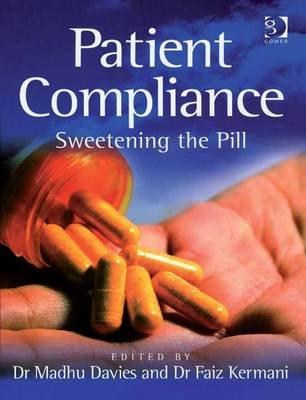 Patient Compliance - Sweetening the Pill (Electronic book text, New edition): Madhu Davies, Faiz Kermani