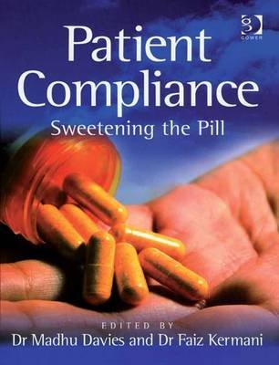 Patient Compliance - Sweetening the Pill (Electronic book text, New edition): Madhu Davies, Faiz Kermani