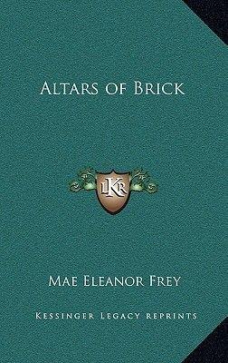 Altars of Brick (Hardcover): Mae Eleanor Frey
