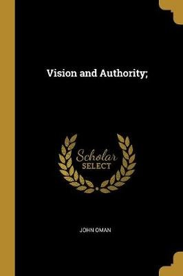 Vision and Authority; (Paperback): John Oman
