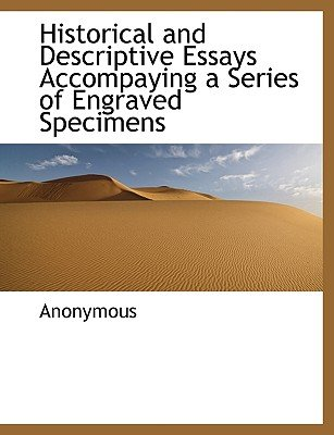 Historical and Descriptive Essays Accompaying a Series of Engraved Specimens (Paperback): Anonymous