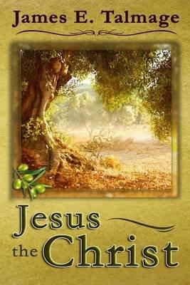 Jesus the Christ (Paperback): James E Talmage