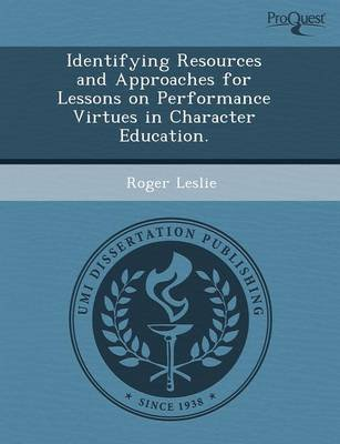 Identifying Resources and Approaches for Lessons on Performance Virtues in Character Education (Paperback): Melani Chandra...