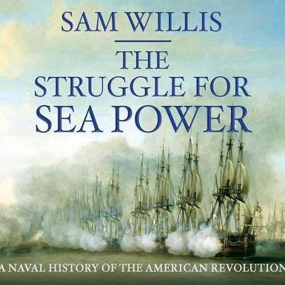 The Struggle for Sea Power - Naval History of the American Revolution (Standard format, CD): Sam Willis