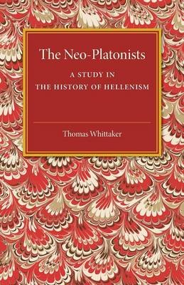 The Neo-Platonists - A Study in the History of Hellenism (Paperback, 2nd Revised edition): Thomas Whittaker
