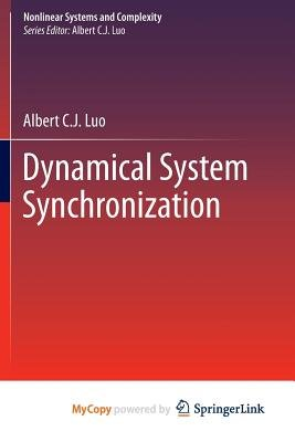 Dynamical System Synchronization (Paperback): Albert C.J. Luo