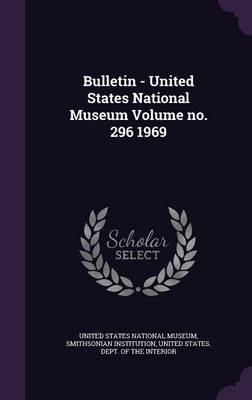 Bulletin - United States National Museum Volume No. 296 1969 (Hardcover): Smithsonian Institution