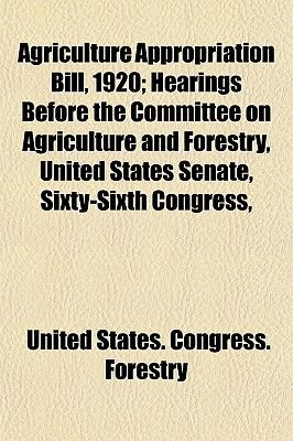 Agriculture Appropriation Bill, 1920; Hearings Before the Committee on Agriculture and Forestry, United States Senate,...