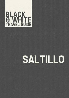 Saltillo - Black & White Travel Guide (Electronic book text): Black & White