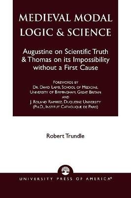 Medieval Modal Logic & Science - Augustine on Scientific Truth and Thomas on its Impossibility Without a First Cause...