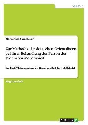 Zur Methodik Der Deutschen Orientalisten Bei Ihrer Behandlung Der Person Des Propheten Mohammed (German, Paperback): Mahmoud...