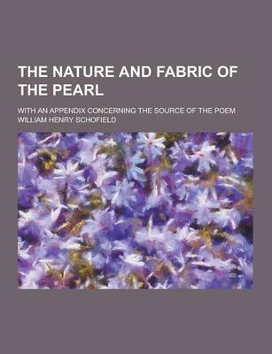 The Nature and Fabric of the Pearl; With an Appendix Concerning the Source of the Poem (Paperback): William Henry Schofield