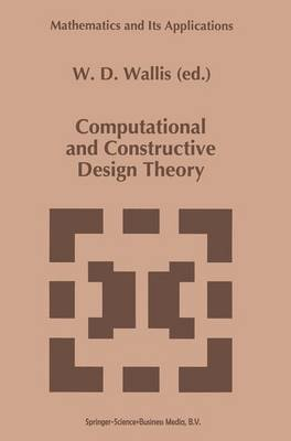 Computational and Constructive Design Theory (Paperback): W.D. Wallis