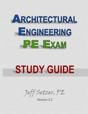 Architectural Engineering PE Exam Study Guide (Paperback): MR Jeff Setzer