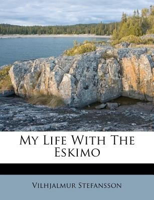 My Life with the Eskimo (Paperback): Vilhjalmar Stefansson