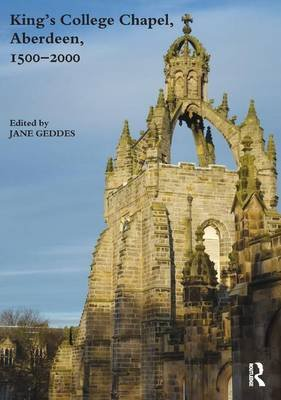 King's College Chapel, Aberdeen, 1500-2000 (Paperback, 2nd New edition): Jane Geddes