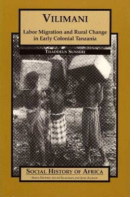 Vilimani - Labor Migration and Rural Change in Early Colonial Tanzania (Hardcover): Thaddeus Sunseri