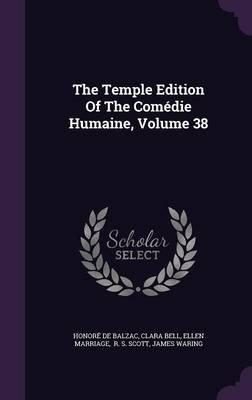 The Temple Edition of the Comedie Humaine, Volume 38 (Hardcover): Honore De Balzac, Clara Bell, Ellen Marriage