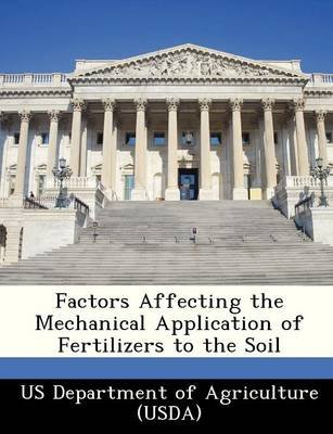 Factors Affecting the Mechanical Application of Fertilizers to the Soil (Paperback):