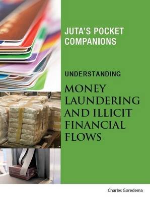 Understanding Money Laundering and Illicit Financial Flows (Paperback): Charles Goredema