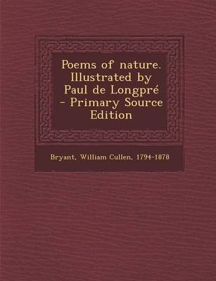 Poems of Nature. Illustrated by Paul de Longpre (Paperback): William Cullen Bryant